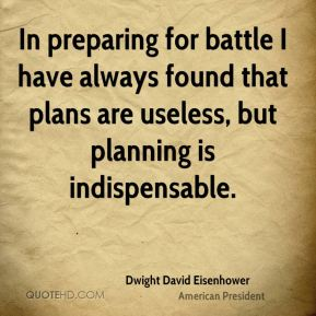 planing dwight-david-eisenhower-quote-in-preparing-for-battle-i-have-always-2